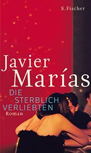 Javiar Marías: Die sterblich Verliebten