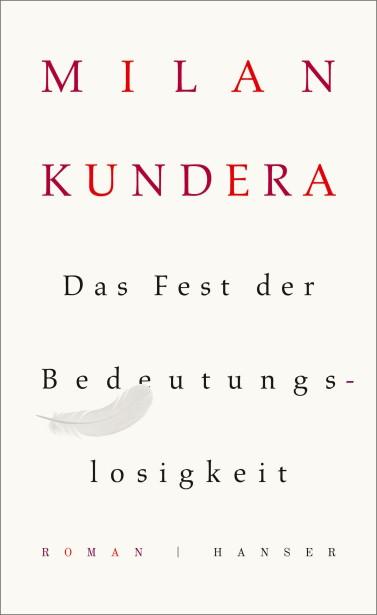Milan Kundera: Das Fest der Bedetungslosigkeit