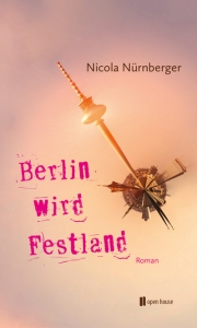 Nicola Nürnberger_Berlin wird Festland