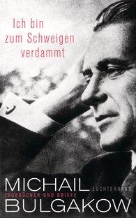 Briefe und Tagebuchauszüge von Michael Bulgakow: Ich bin zum Schweigen verdammt