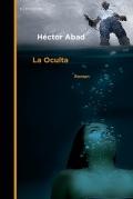 "Héctor Abad ""La Oculta"" (Berenberg Verlag)"